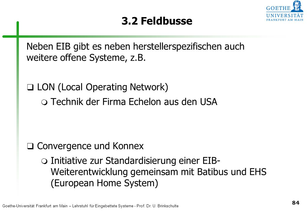 3.2 Feldbusse Neben EIB gibt es neben herstellerspezifischen auch weitere offene Systeme, z.B. LON (Local Operating Network)