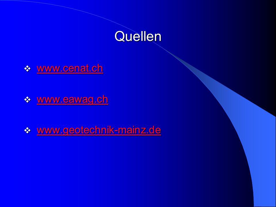 Quellen www.cenat.ch www.eawag.ch www.geotechnik-mainz.de