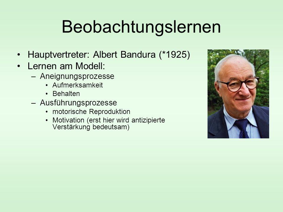 Beobachtungslernen Hauptvertreter: Albert Bandura (*1925)