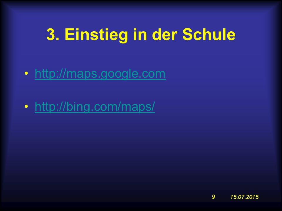 3. Einstieg in der Schule http://maps.google.com http://bing.com/maps/