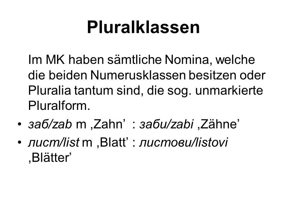 Pluralklassen Im MK haben sämtliche Nomina, welche die beiden Numerusklassen besitzen oder Pluralia tantum sind, die sog. unmarkierte Pluralform.