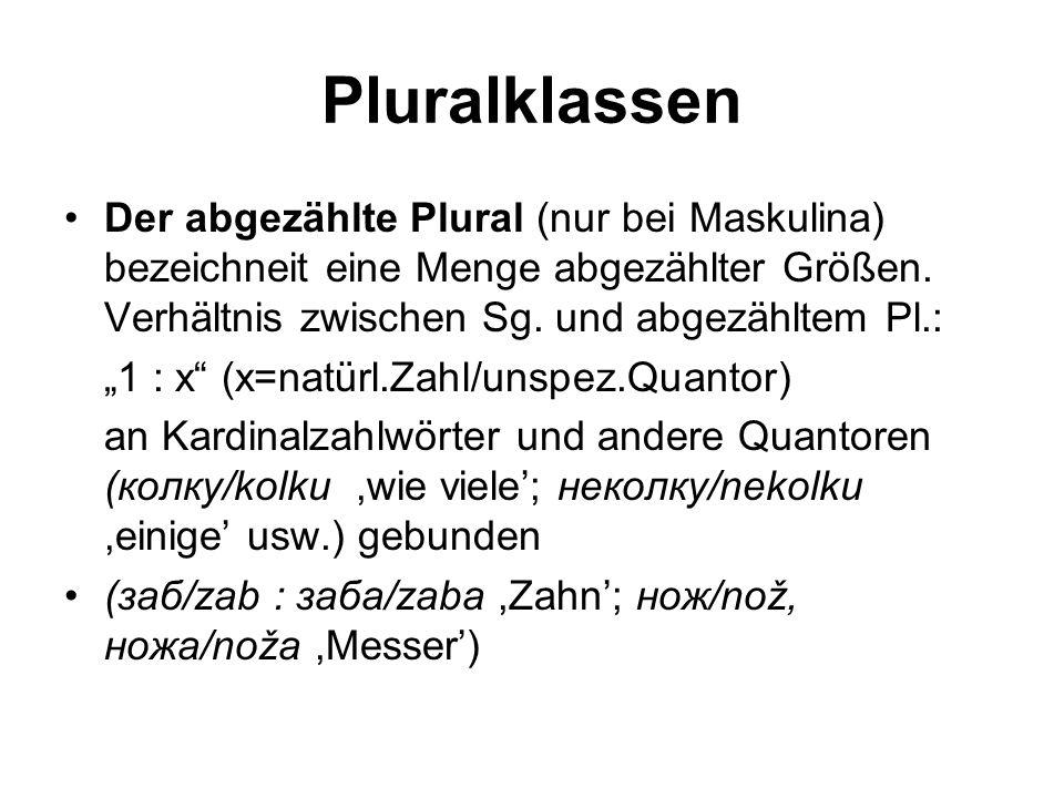 Pluralklassen Der abgezählte Plural (nur bei Maskulina) bezeichneit eine Menge abgezählter Größen. Verhältnis zwischen Sg. und abgezähltem Pl.: