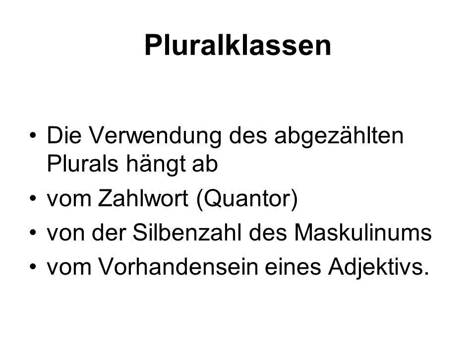 Pluralklassen Die Verwendung des abgezählten Plurals hängt ab
