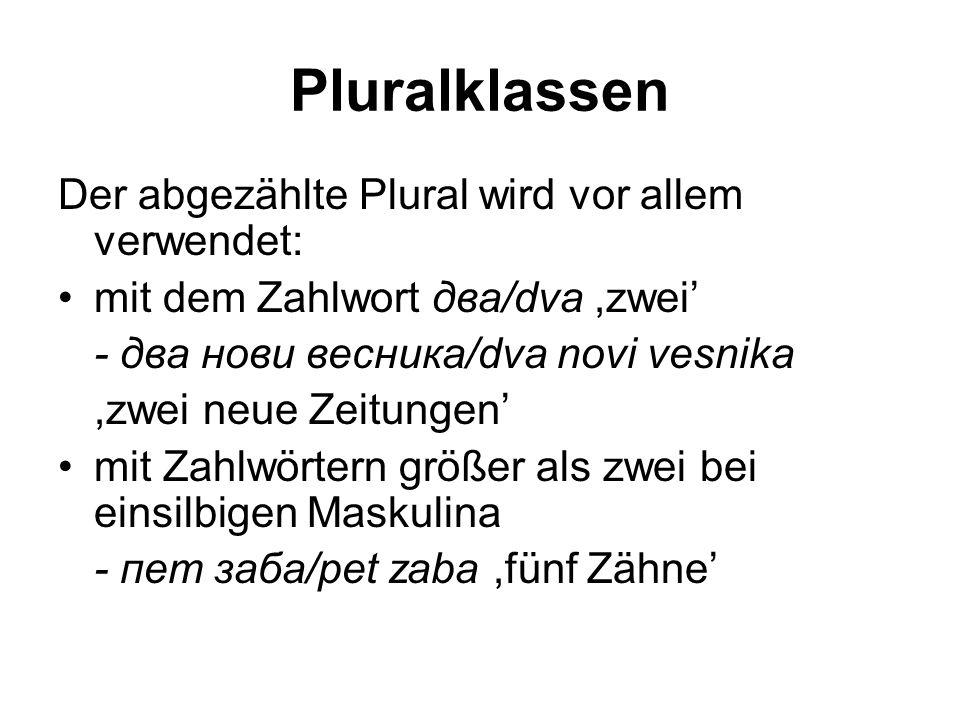 Pluralklassen Der abgezählte Plural wird vor allem verwendet: