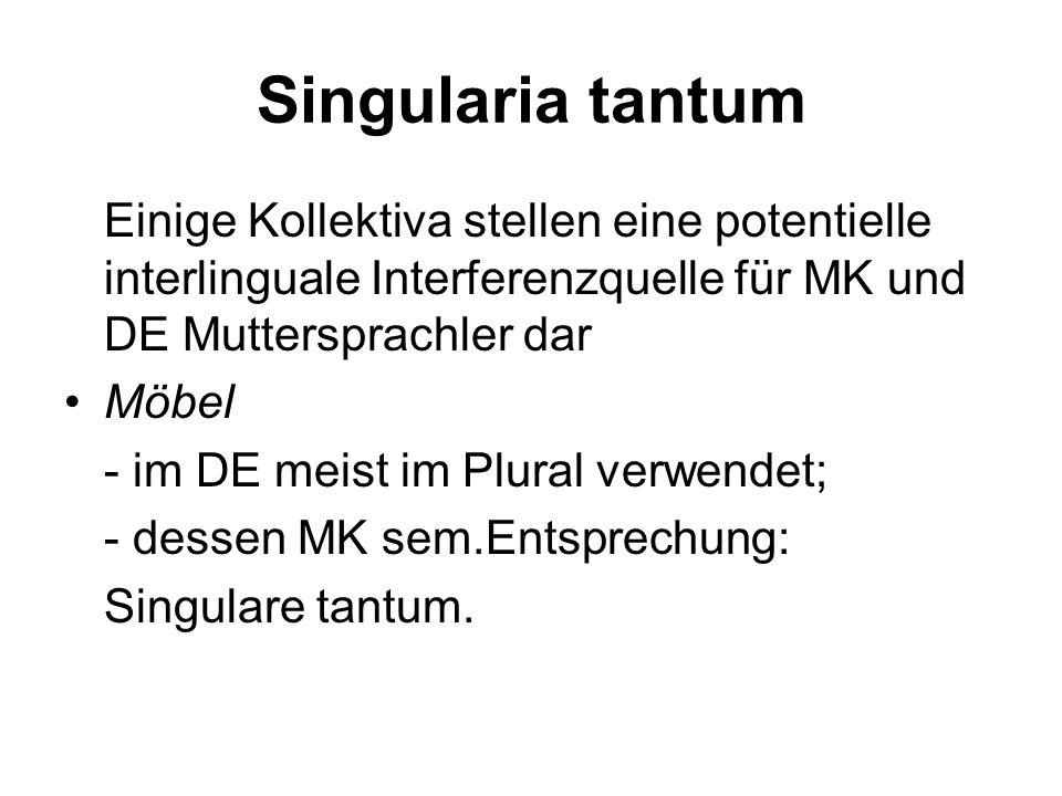 Singularia tantum Einige Kollektiva stellen eine potentielle interlinguale Interferenzquelle für MK und DE Muttersprachler dar.