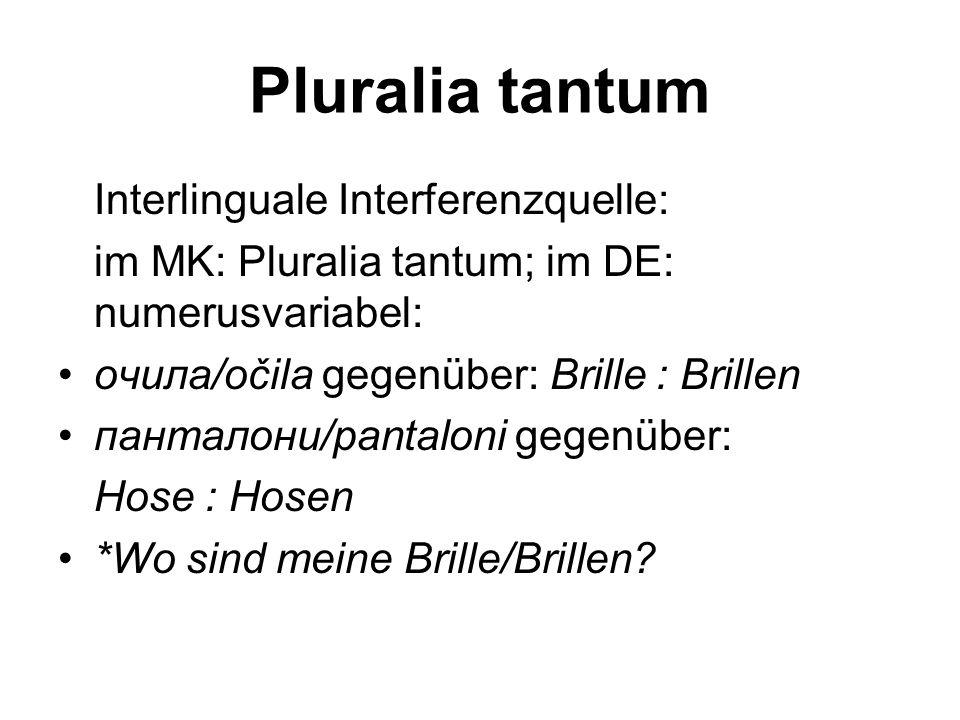 Pluralia tantum Interlinguale Interferenzquelle: