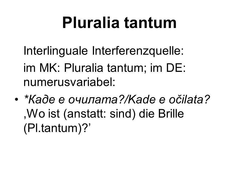 Pluralia tantum im MK: Pluralia tantum; im DE: numerusvariabel: