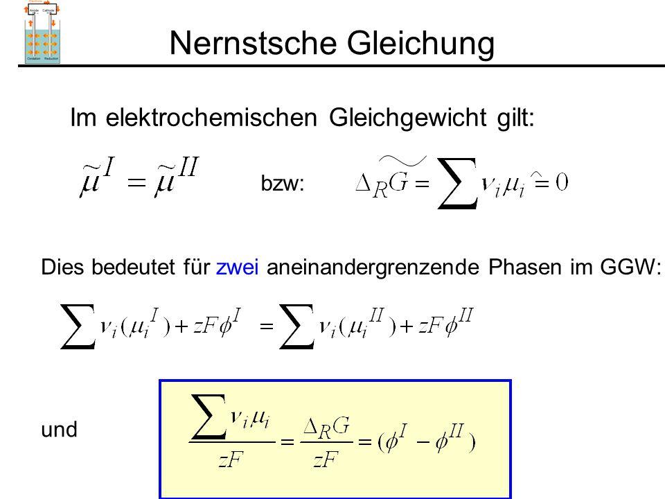 Nernstsche Gleichung Im elektrochemischen Gleichgewicht gilt: bzw: