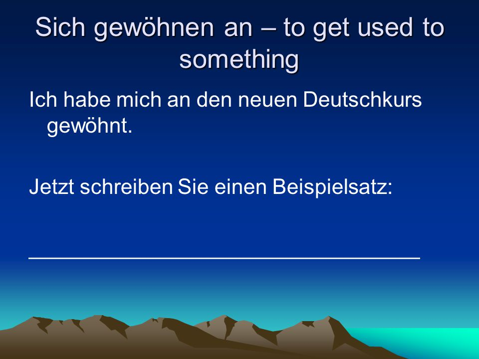 Sich gewöhnen an – to get used to something
