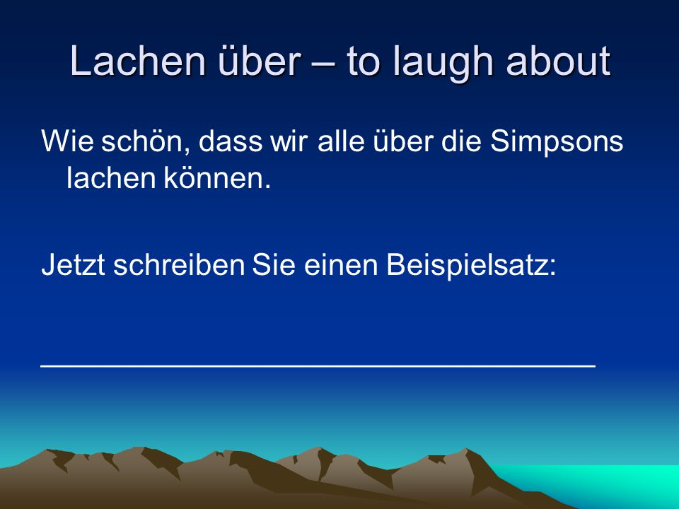 Lachen über – to laugh about