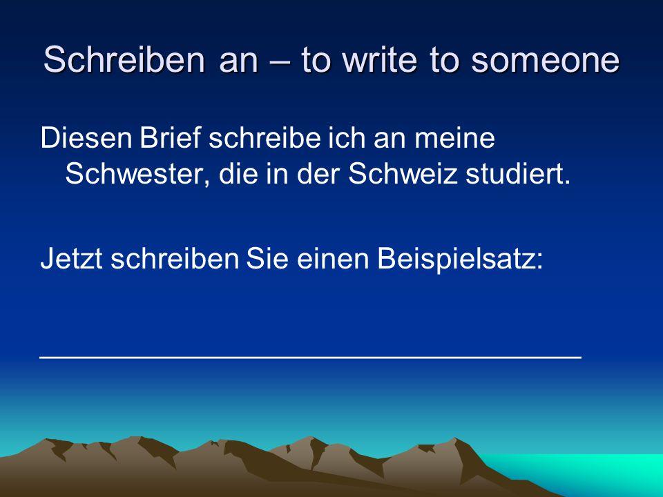Schreiben an – to write to someone
