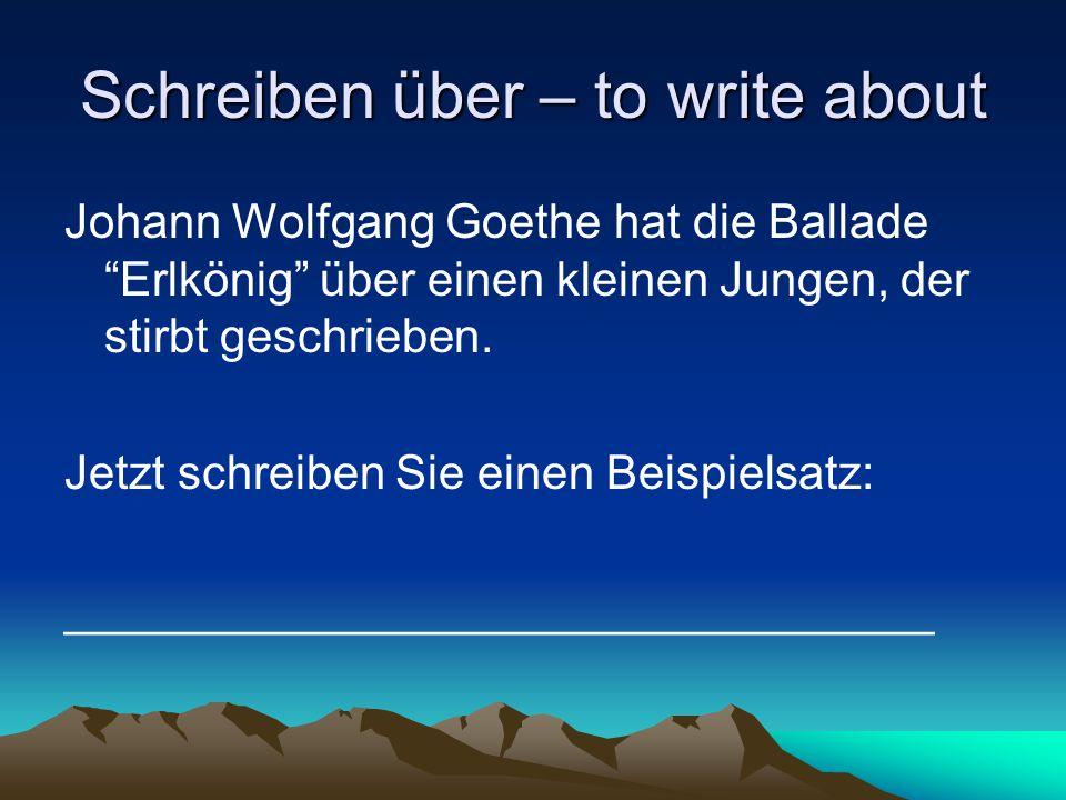 Schreiben über – to write about