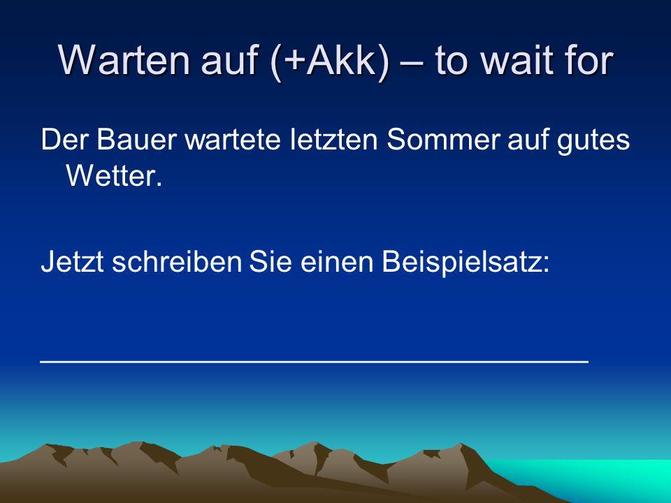 Warten auf (+Akk) – to wait for