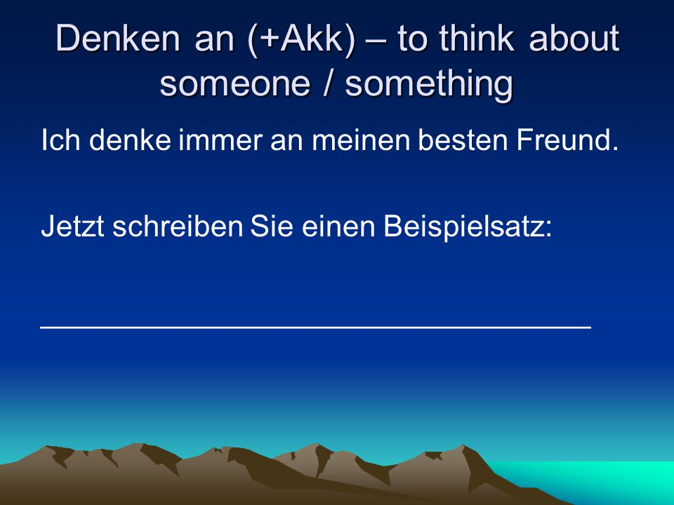 Denken an (+Akk) – to think about someone / something