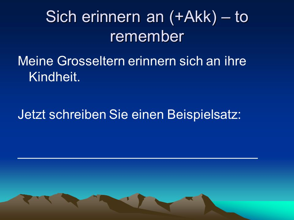 Sich erinnern an (+Akk) – to remember
