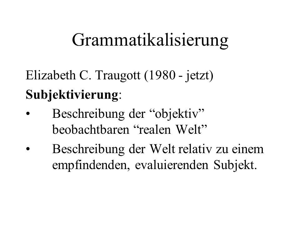 Grammatikalisierung Elizabeth C. Traugott (1980 - jetzt)