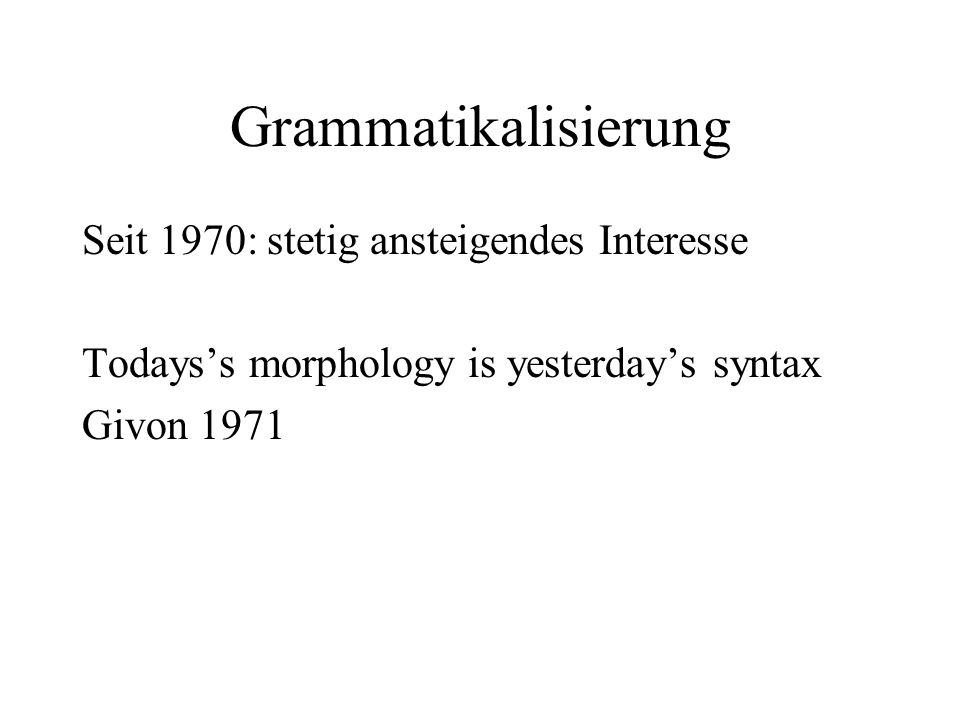 Grammatikalisierung Seit 1970: stetig ansteigendes Interesse