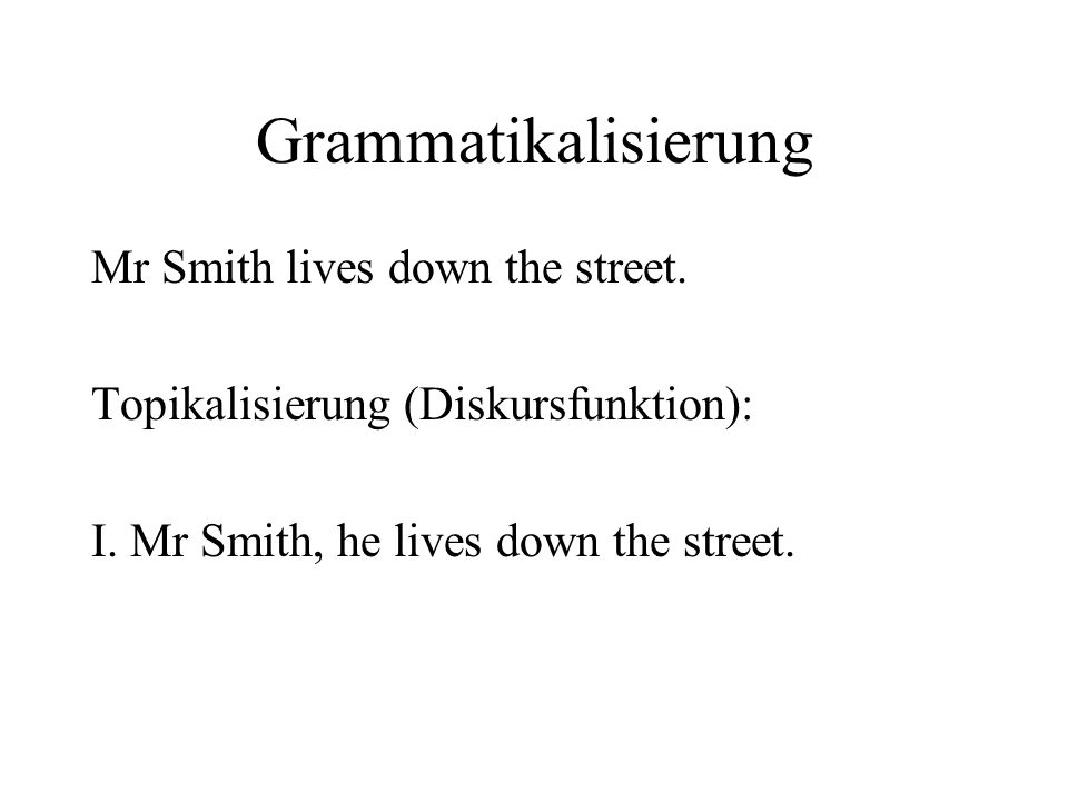 Grammatikalisierung Mr Smith lives down the street.