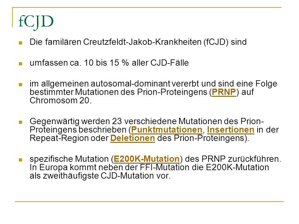 fCJD Die familären Creutzfeldt-Jakob-Krankheiten (fCJD) sind