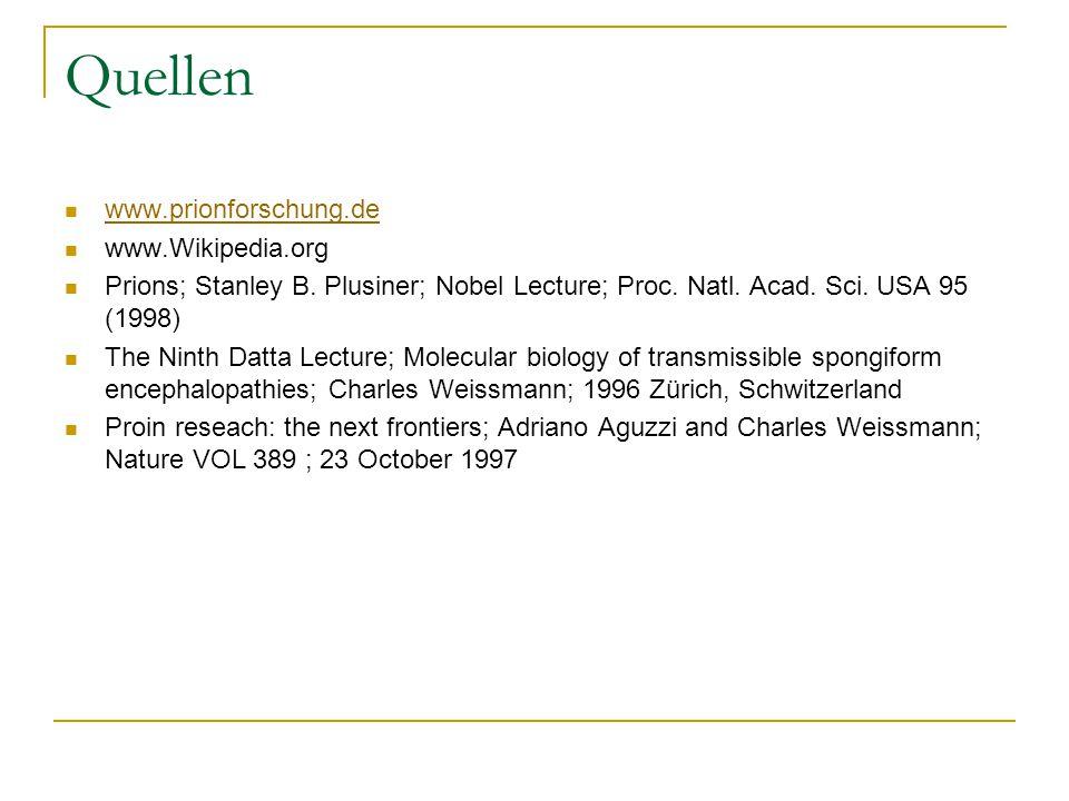 Quellen www.prionforschung.de www.Wikipedia.org