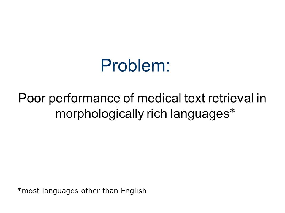 Problem: Poor performance of medical text retrieval in morphologically rich languages.