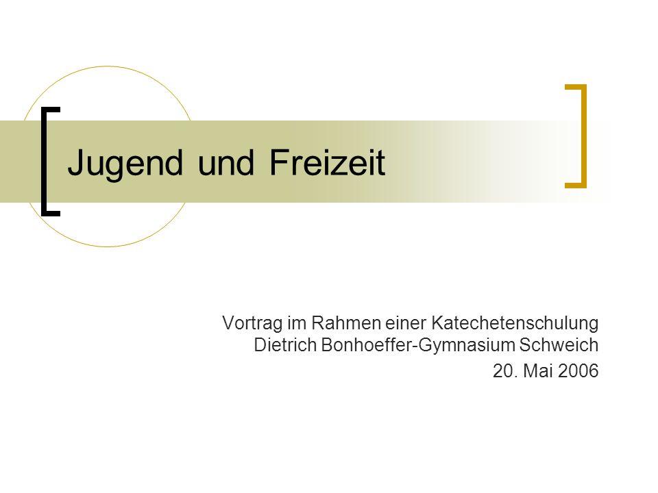 Jugend und Freizeit Vortrag im Rahmen einer Katechetenschulung Dietrich Bonhoeffer-Gymnasium Schweich.