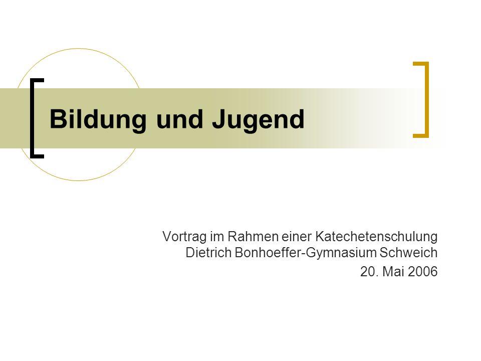 Bildung und Jugend Vortrag im Rahmen einer Katechetenschulung Dietrich Bonhoeffer-Gymnasium Schweich.