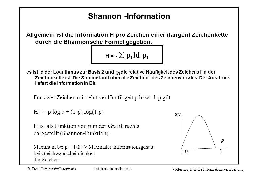 Shannon -Information Allgemein ist die Information H pro Zeichen einer (langen) Zeichenkette durch die Shannonsche Formel gegeben: