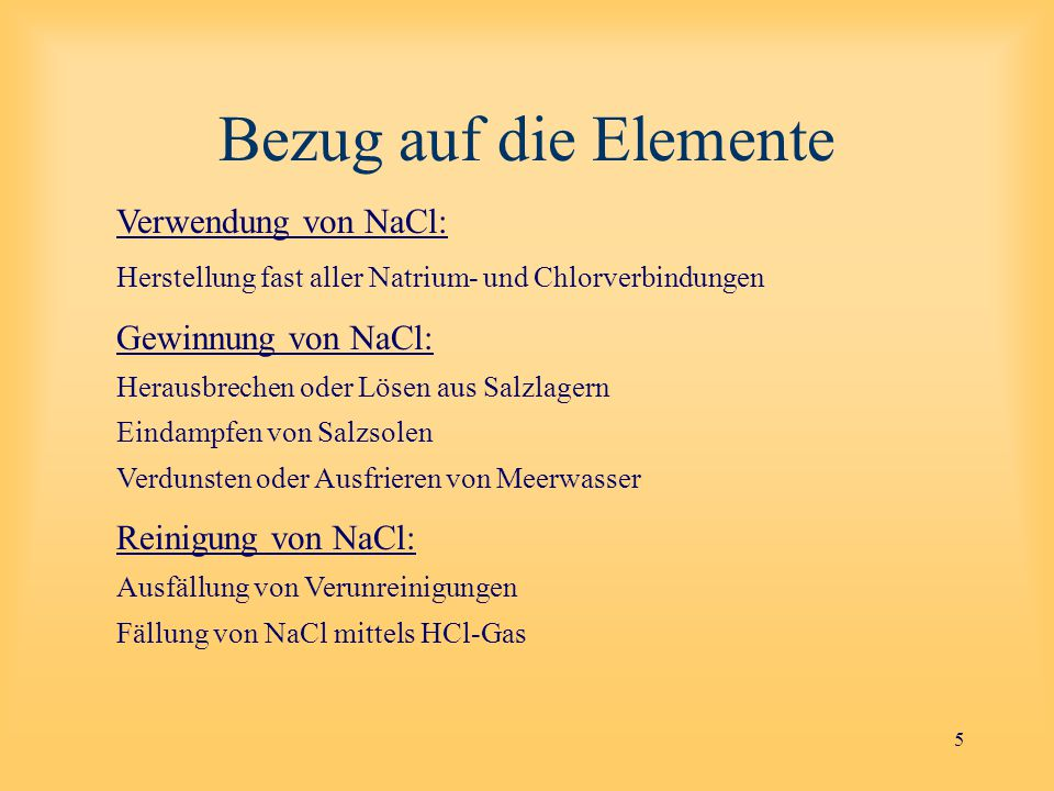 Bezug auf die Elemente Verwendung von NaCl: Gewinnung von NaCl: