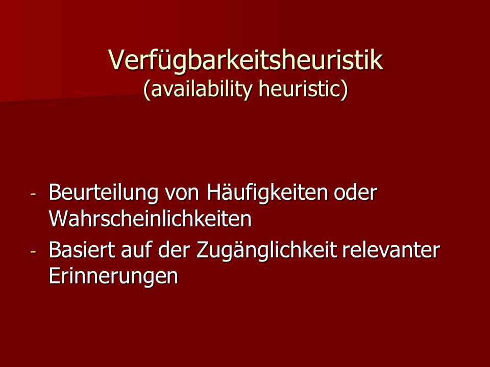 Verfügbarkeitsheuristik (availability heuristic)
