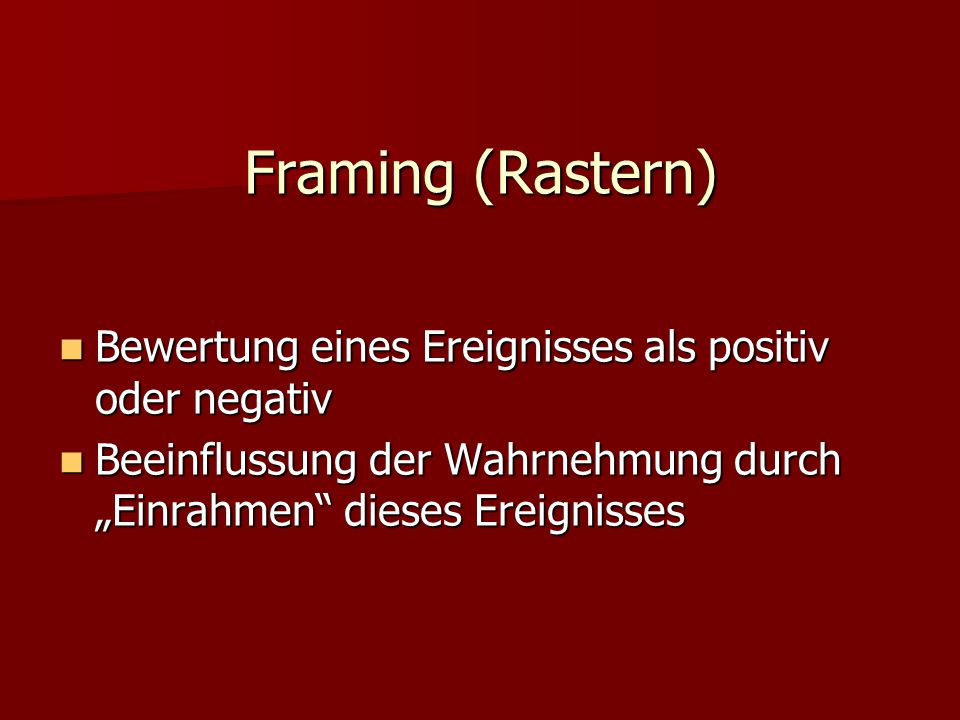 Framing (Rastern) Bewertung eines Ereignisses als positiv oder negativ