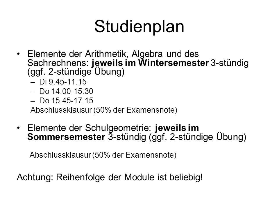 Studienplan Elemente der Arithmetik, Algebra und des Sachrechnens: jeweils im Wintersemester 3-stündig (ggf. 2-stündige Übung) 