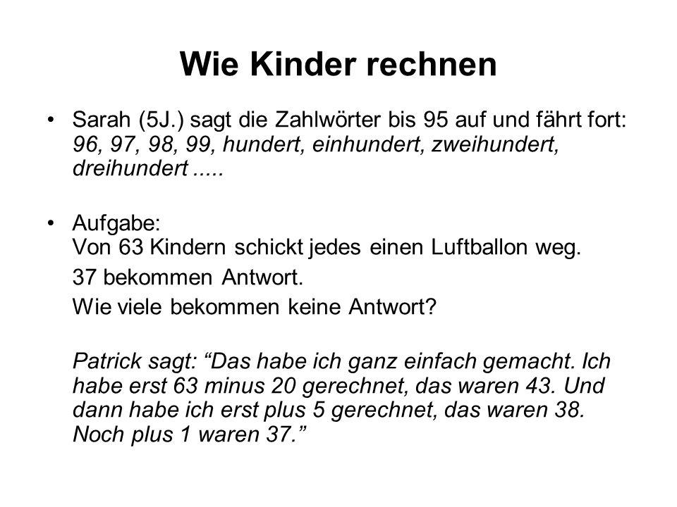 Wie Kinder rechnen Sarah (5J.) sagt die Zahlwörter bis 95 auf und fährt fort: 96, 97, 98, 99, hundert, einhundert, zweihundert, dreihundert .....
