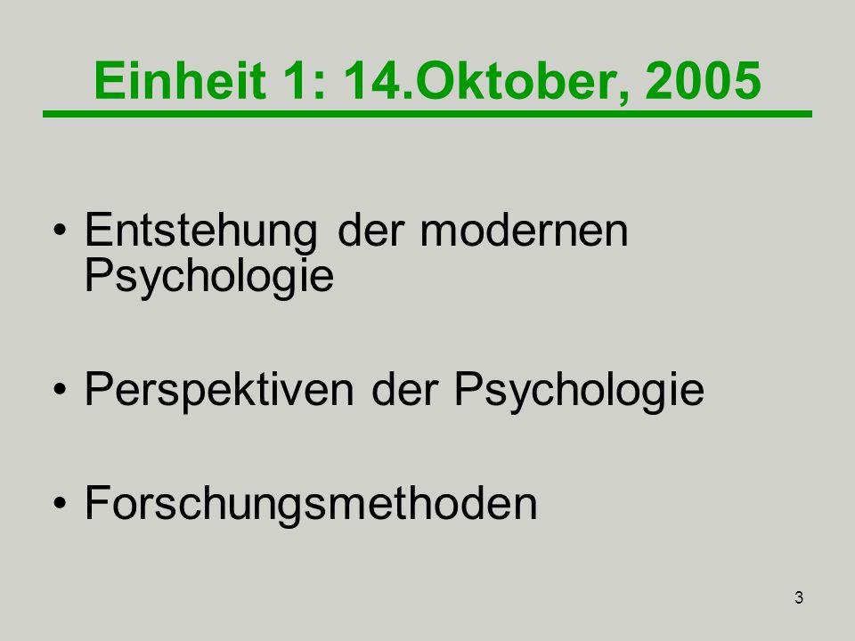 Einheit 1: 14.Oktober, 2005 Entstehung der modernen Psychologie