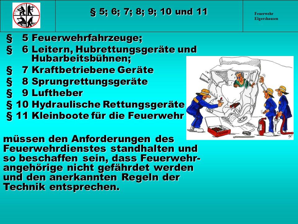 § 5; 6; 7; 8; 9; 10 und 11 Feuerwehr Elgershausen. § 5 Feuerwehrfahrzeuge; § 6 Leitern, Hubrettungsgeräte und Hubarbeitsbühnen;