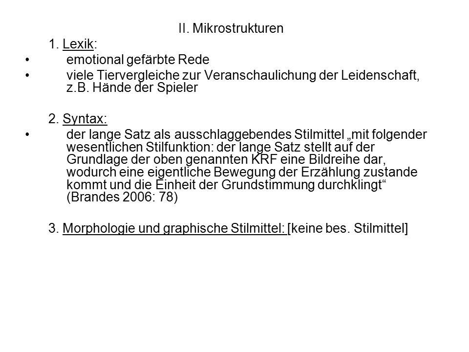 II. Mikrostrukturen 1. Lexik: emotional gefärbte Rede. viele Tiervergleiche zur Veranschaulichung der Leidenschaft, z.B. Hände der Spieler.