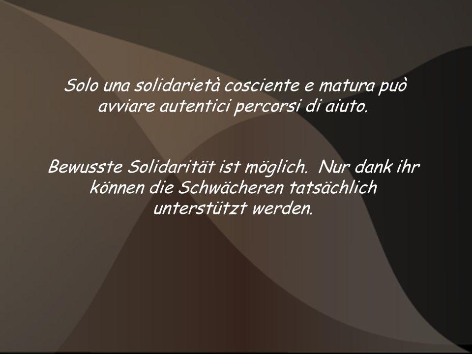 Solo una solidarietà cosciente e matura può avviare autentici percorsi di aiuto.