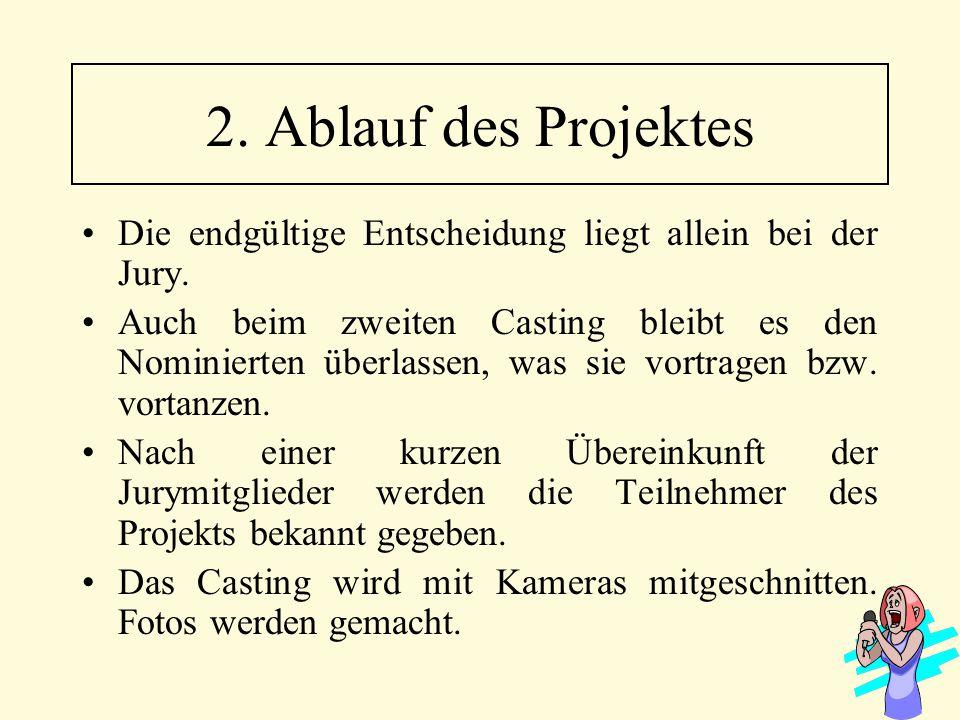 2. Ablauf des Projektes Die endgültige Entscheidung liegt allein bei der Jury.