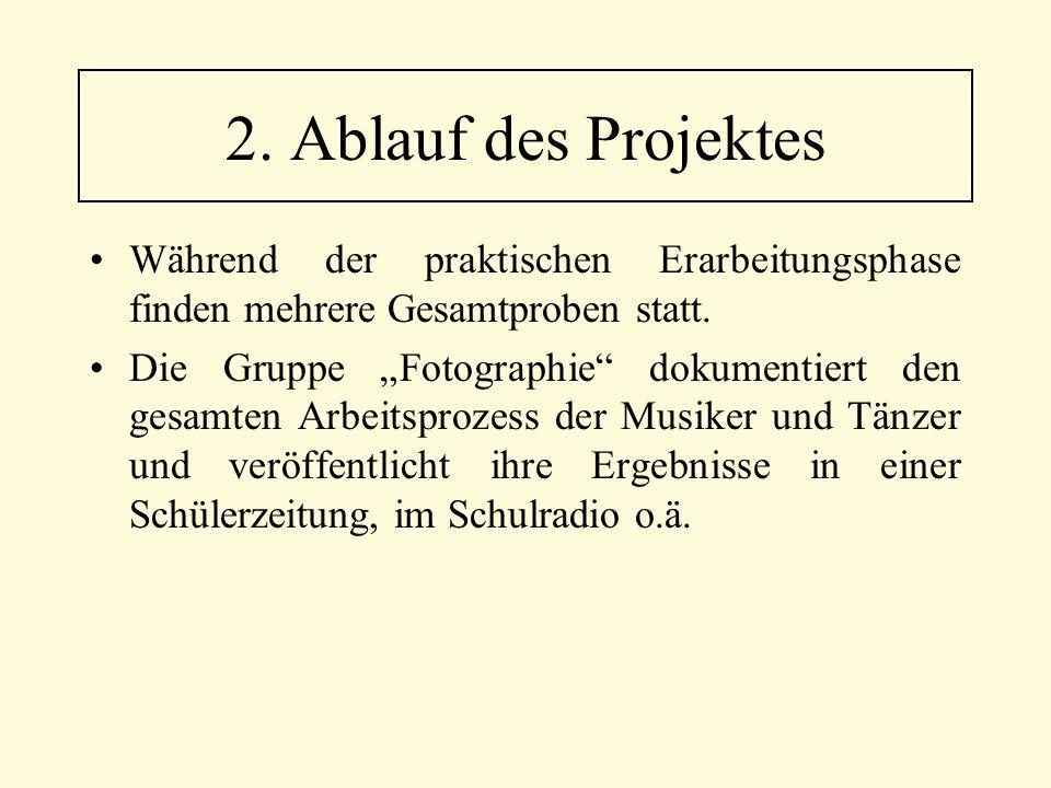2. Ablauf des Projektes Während der praktischen Erarbeitungsphase finden mehrere Gesamtproben statt.