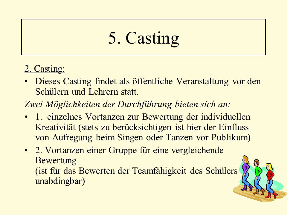 5. Casting 2. Casting: Dieses Casting findet als öffentliche Veranstaltung vor den Schülern und Lehrern statt.