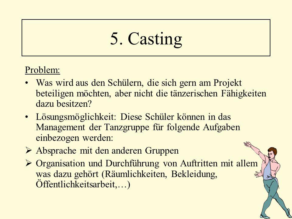5. Casting Problem: Was wird aus den Schülern, die sich gern am Projekt beteiligen möchten, aber nicht die tänzerischen Fähigkeiten dazu besitzen