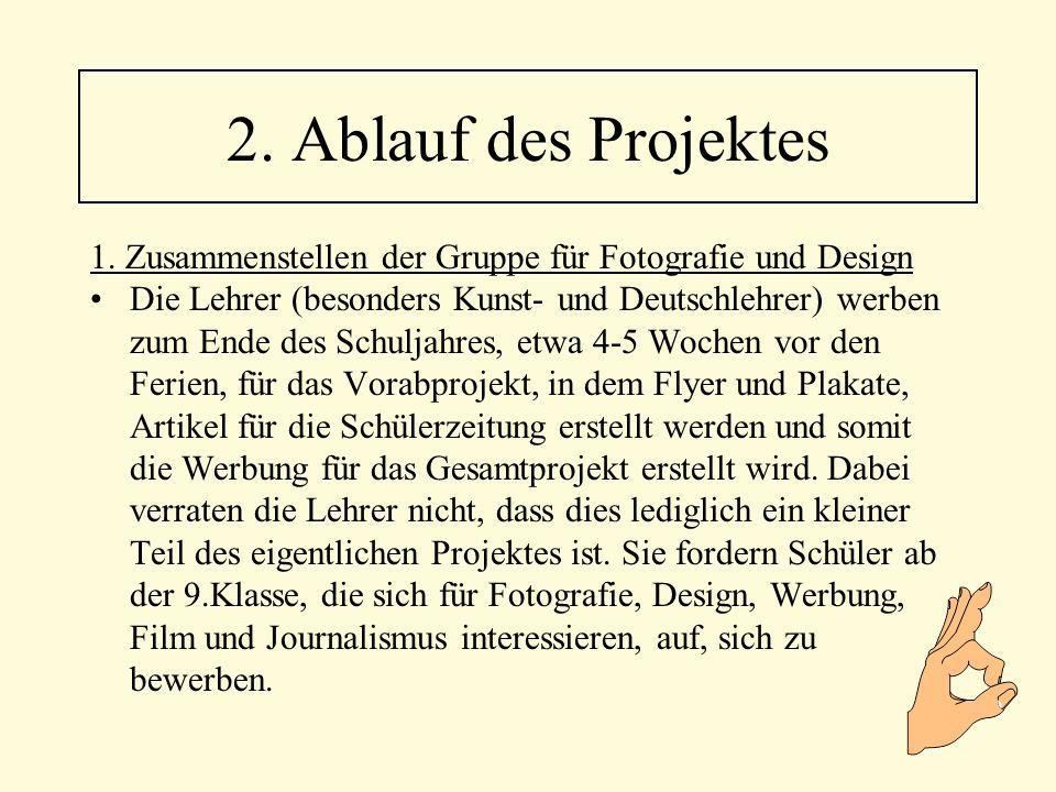 2. Ablauf des Projektes 1. Zusammenstellen der Gruppe für Fotografie und Design.