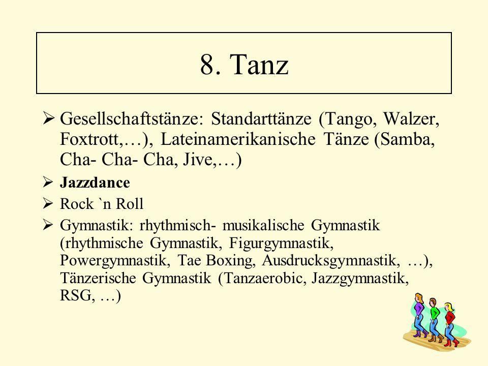 8. Tanz Gesellschaftstänze: Standarttänze (Tango, Walzer, Foxtrott,…), Lateinamerikanische Tänze (Samba, Cha- Cha- Cha, Jive,…)