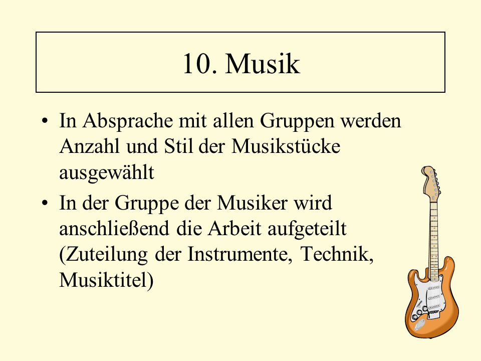 10. Musik In Absprache mit allen Gruppen werden Anzahl und Stil der Musikstücke ausgewählt.