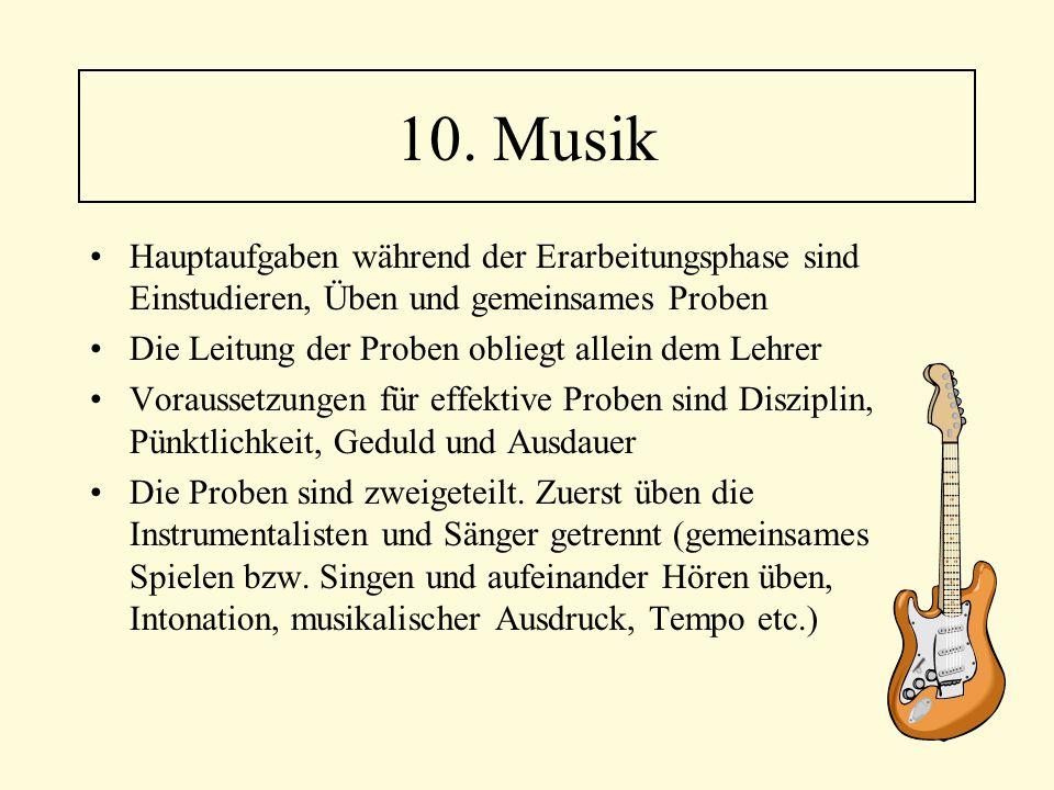 10. Musik Hauptaufgaben während der Erarbeitungsphase sind Einstudieren, Üben und gemeinsames Proben.