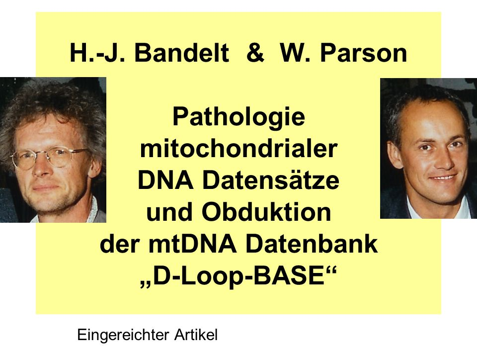 "H.-J. Bandelt & W. Parson Pathologie mitochondrialer DNA Datensätze und Obduktion der mtDNA Datenbank ""D-Loop-BASE"
