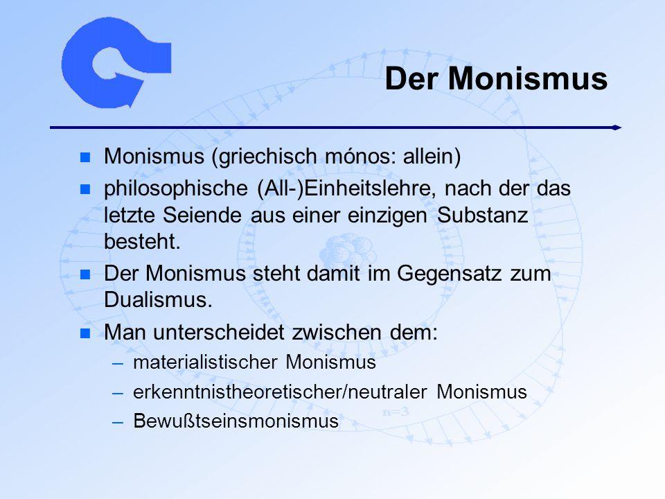 Der Monismus Monismus (griechisch mónos: allein)