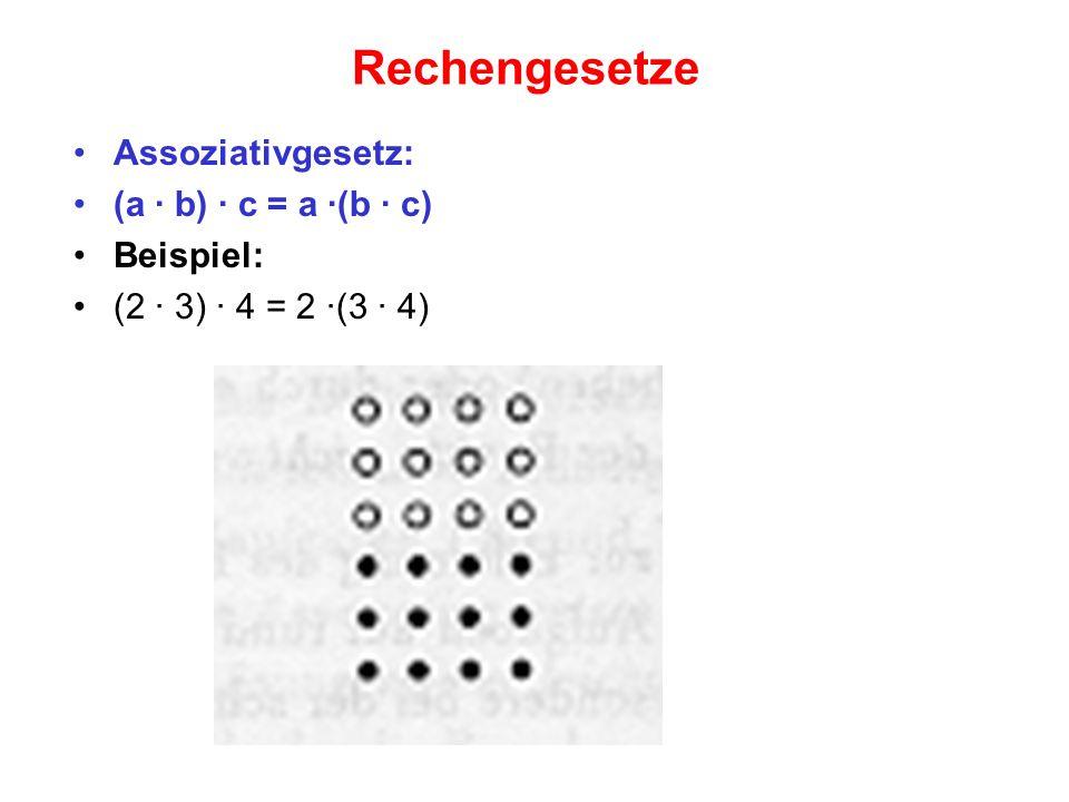 Rechengesetze Assoziativgesetz: (a · b) · c = a ·(b · c) Beispiel: