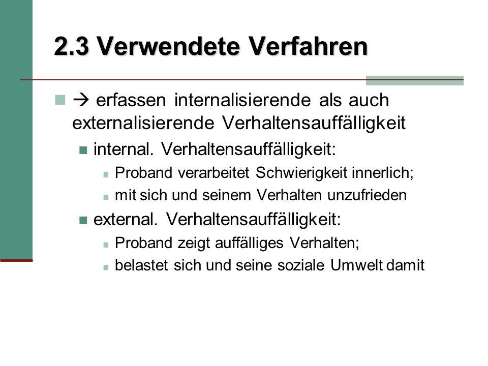 2.3 Verwendete Verfahren  erfassen internalisierende als auch externalisierende Verhaltensauffälligkeit.