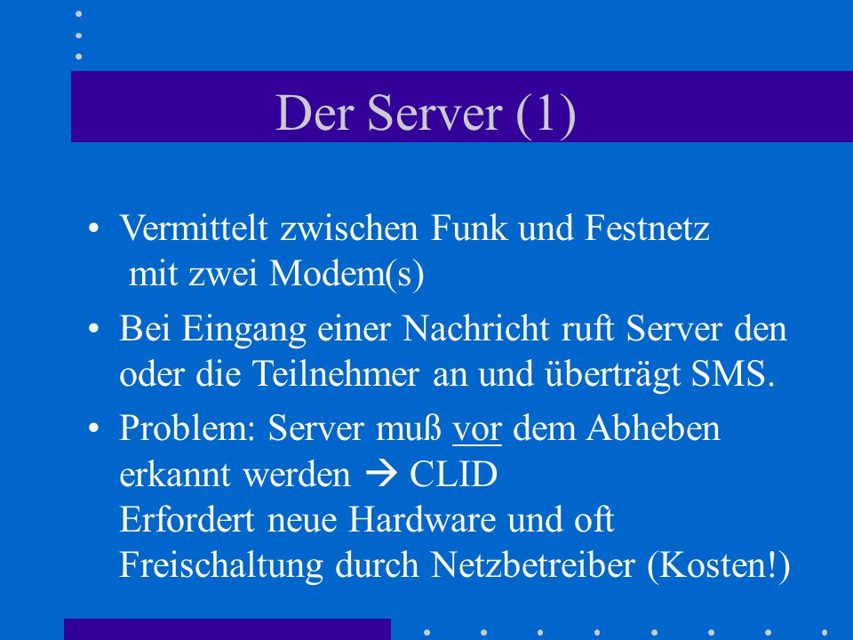 Der Server (1) Vermittelt zwischen Funk und Festnetz mit zwei Modem(s)